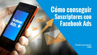 Cómo conseguir suscriptores con Facebook Ads… 1 día, $5 dólares, 20 suscriptores