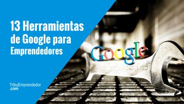 13 Herramientas de Google que todo Emprendedor debería conocer