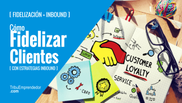 Estrategias para Fidelizar Clientes con Inbound Marketing