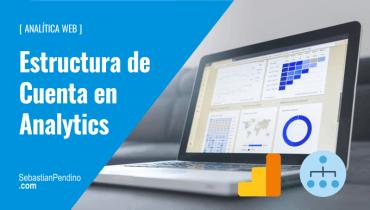 Estructura de una cuenta de Google Analytics (GA) y buenas prácticas