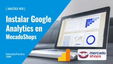 Cómo instalar Google Analytics en MecadoShops de Mercado Libre