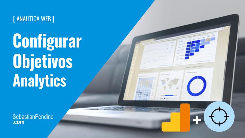 Google Analytics. ¿Cómo configurar los objetivos de conversión?